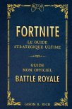 Fortnite battle royal - le guide stratégique ultime